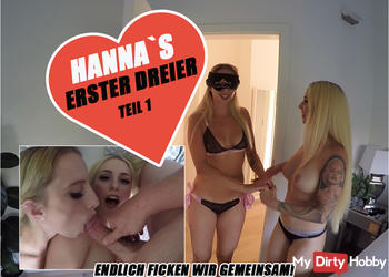 HANNA`S ERSTER DREIER - ENDLICH FICKEN WIR GEMEINSAM!   TEIL 1