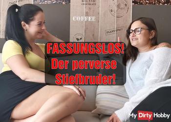 FASSUNGSLOS! Der perverse Stiefbruder!
