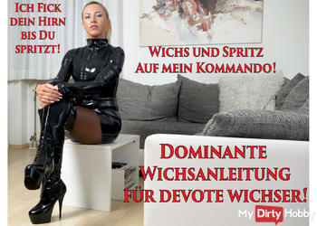 Dominante Wichsanleitung für devote Wichser | Ich FICK DEIN HIRN bis du spritzt!