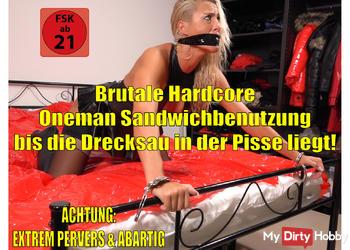 Brutale Hardcore OneMan Sandwichbenutzung bis die Drecksau in der Pisse liegt | XXL Saftexplosionen!