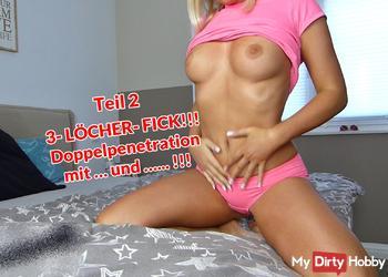 3- LÖCHER- FICK!!! Doppelpenetration mit … und …... !!!!!!!!!!! Teil 2