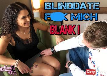 Blinddate bummst mich BLANK!