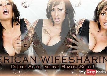 AFRICAN WIFESHARING! Deine Alte, meine Bimbo-Slut!