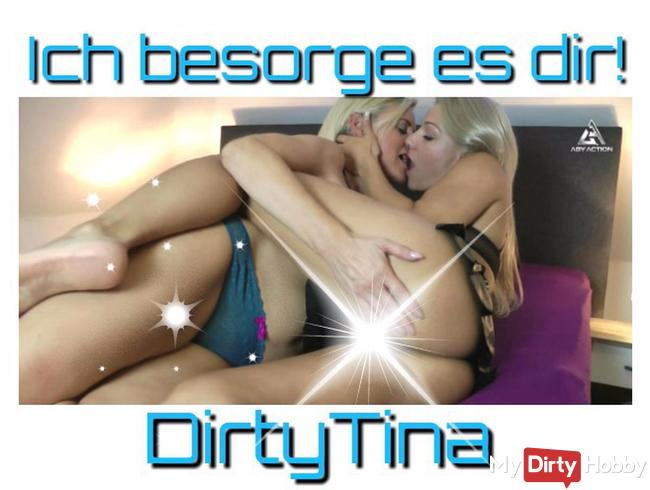 Ich besorge es dir DirtyTina!
