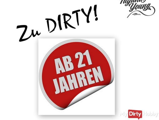 Zu dirty! Erst ab 21!