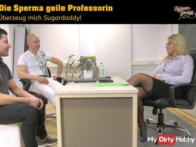 Die Sperma geile Professorin! Überzeug mich Sugardaddy!