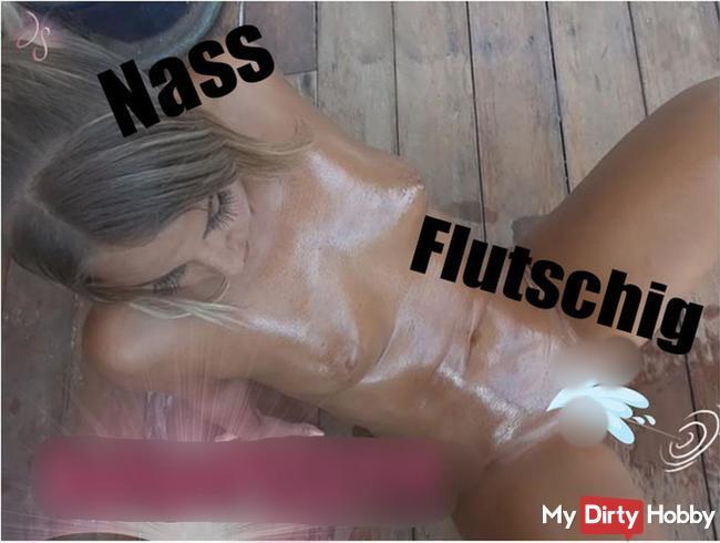 Nass, Flutschig, VollgePISST!