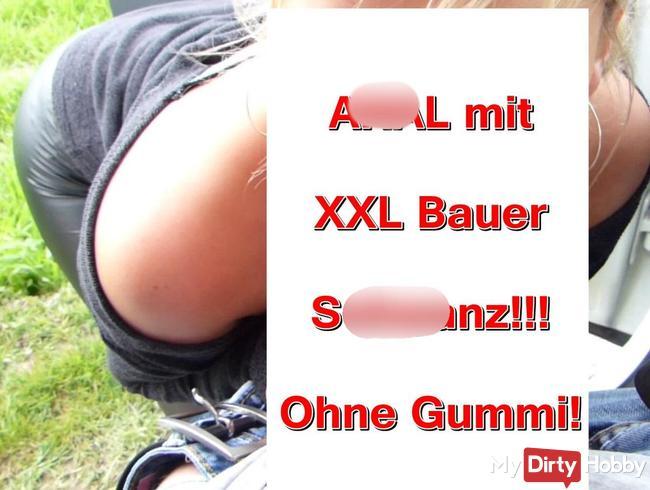 ANAL mit XXL Bauer- SCHWANZ!!! Ohne Gummi!!!
