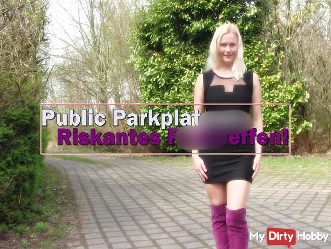 Public Parkplatzsex - Riskantes Ficktreffen!