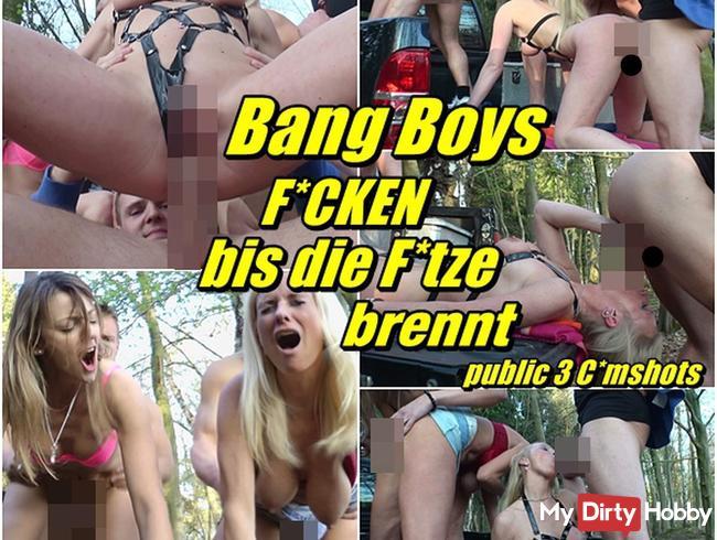 Bang Boys - Ficken bis die Fotze brennt - public