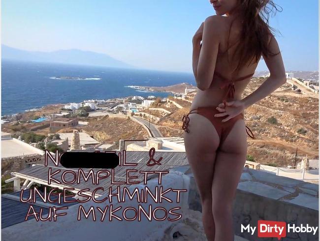 Notgeil & komplett ungeschminkt auf Mykonos!