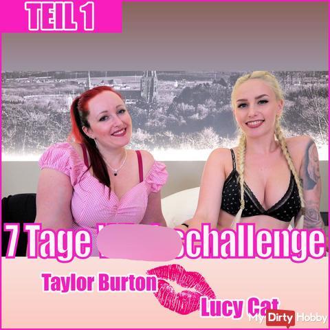 7 TAGE wi**sCHALLENGE | TAYLOR BURTON+LUCY CAT  TEIL 1