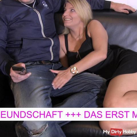FREUNDSCHAFT +++ OHNE GUMMI + DAS ERSTE MAL