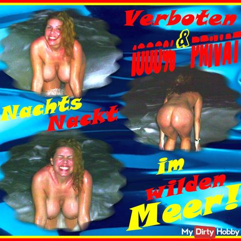 Prohibitions and 1000% private! At night naked in the wild sea !!!