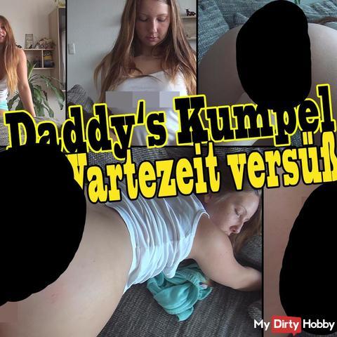 Daddy's Kumpel die Wartezeit versüßt