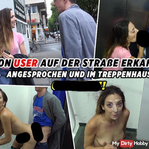 Von User auf der Strasse erkannt - Angesprochen und im Treppenhaus gefi**t!!!