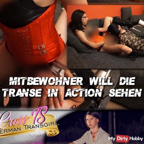 Mitbewohner will die Transe in Action sehen