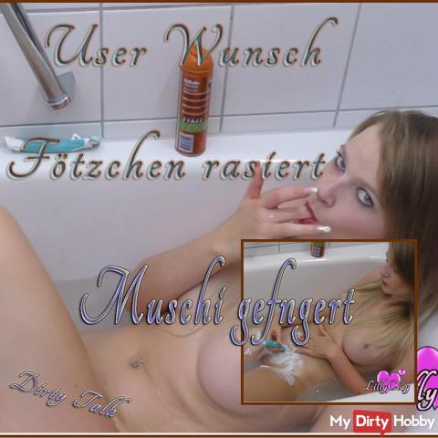User Wunsch Fötzchen rasiert.