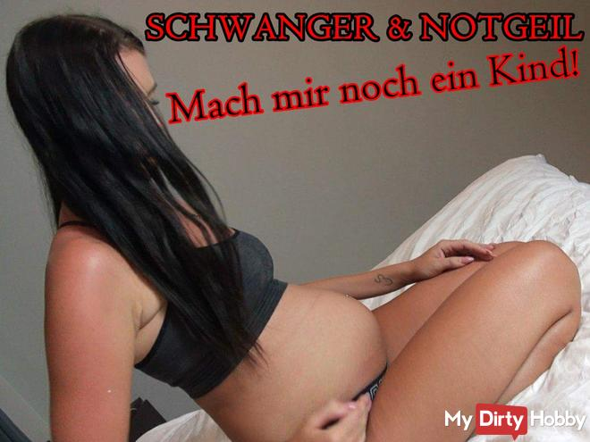 PREGNANT & NOTGEIL! Make me another child !!!