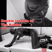 Double trouble of The Rubberbitch. Part 2.