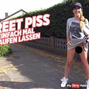Street pi** - Einfach mal laufen lassen