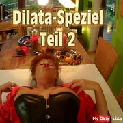 Dilata-Speziel Part 2
