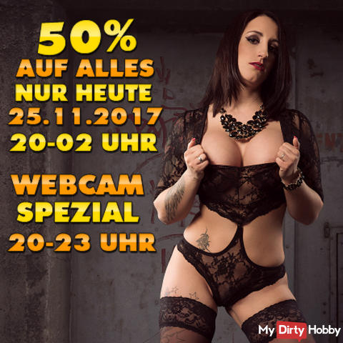 ONLY TODAY SA. 25.11.2017! 50% OFF EVERYTHING FROM 8 PM - 2 PM IN THE SPRING + WEBCAM SPECIAL FROM 8 PM - 11 PM! SIMPLY THE MEEEGAAAA HAMMER !!! CHARGING IT PAYS VERY VERY;) TODAY ON SA. 25.11 FROM 8 PM - 2 PM IN THE EARLY;) FAT!