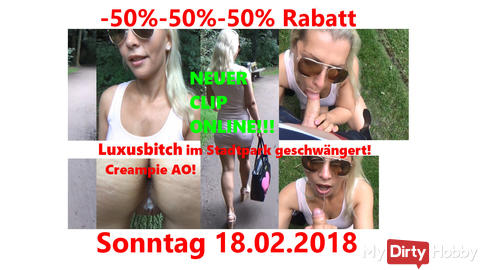 jetzt 50 % Rabatt am 18.02.18 auf das Video: Luxusbitch im Stadtpark geschwängert! Creampie AO!