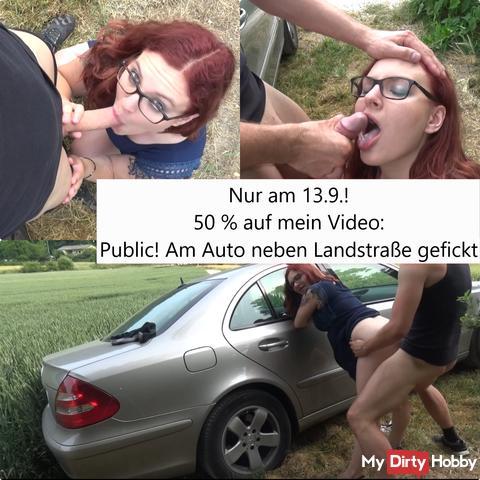 50 % auf mein Public Video! Public! Am Auto neben Landstraße gefickt!