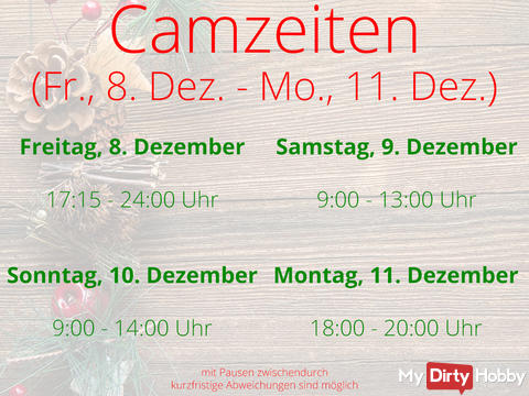 Camtimes for Fri. (Dec. 8th) till Mon. (Dec. 11th) :)