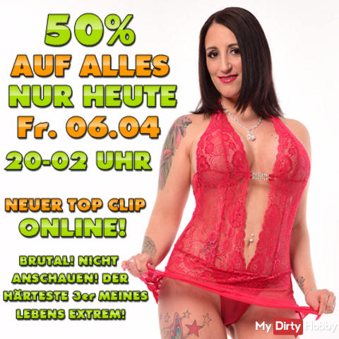 ONLY TODAY FRIDAY. 06.04.2018! 50% OFF EVERYTHING FROM 8 PM - 2 PM IN THE EARLY! NEW TOP CLIP + WEBCAM SPECIAL SHOW! THE ABSOLUTE OBERHAMMER !!! HIT TO IT PAYS VERY;) TODAY ON FRIDAY ONLY. 6:04 FROM 8 PM - 2 PM IN THE EARLY;) MEGA