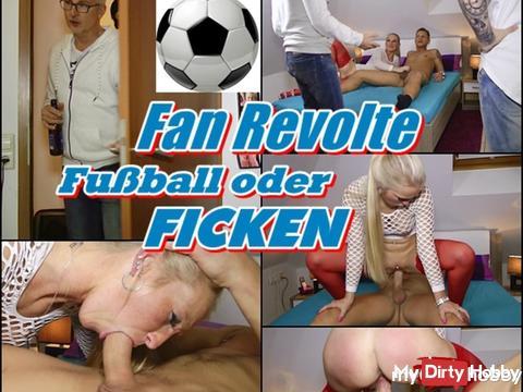 Fan Revolte ! Fußball oder FICKEN ! ... mein neues Video