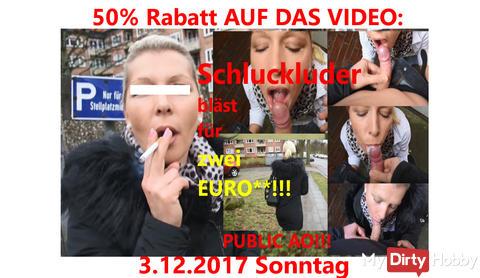 Jetzt 50% auf das Video: Schluckluder bläst für zwei EURO!!! PUBLIC AO! am 3.12.2017 Sonntag!!