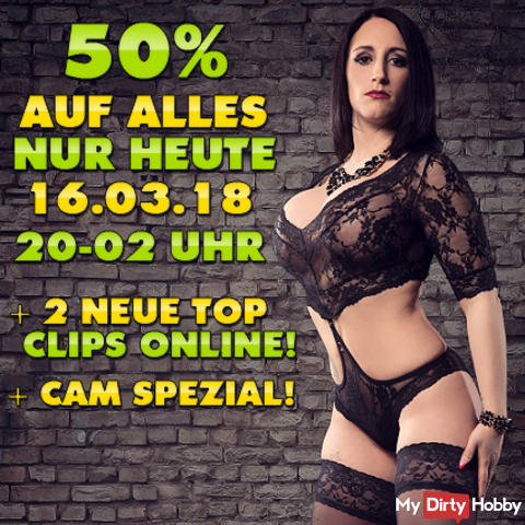 TODAY FR. 16.03.2018! 50% OFF EVERYTHING FROM 8 PM - 2 PM IN THE EARLY! + 2 NEW TOP CLIPS ONLINE! THE ABSOLUTE OBERHAMMER !!! HIT TO IT PAYS VERY;) TODAY ON FR. 16:03 FROM 8 PM - 2 PM IN THE EARLY;) MEGA