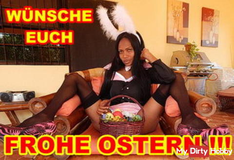 Frohe Ostern, Ihr geilen Hasen!!!