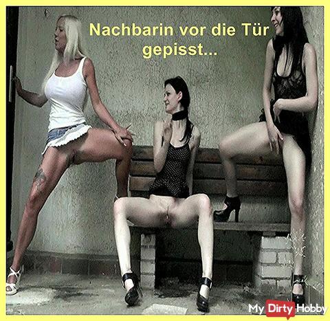 Revenge, pissed before d.Tür Nachberin with my girlfriends