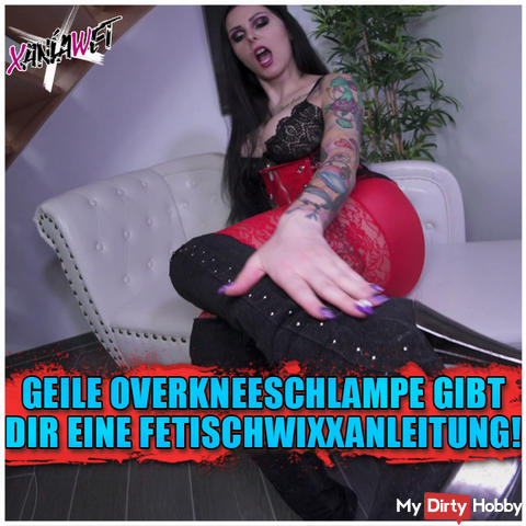 Horny Overkneeschlampe gives you a Fetischwixxanleitung!